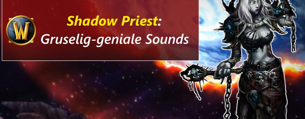Schattenpriester in WoW – Frisches Spielgefühl dank neuer Animationen und Sounds?