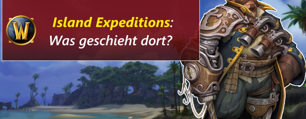 "WoW: Was sind die ""Island Expeditions"" in Battle for Azeroth?"
