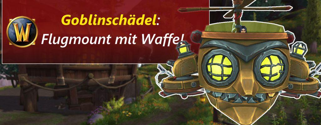 Irres Flugmount in WoW: Goblin-Schädel mit Gatling-Gun!