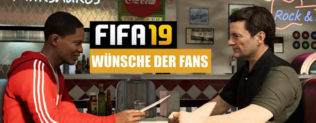 FIFA 19: Die Wünsche der Fans – doch wie realistisch sind sie?
