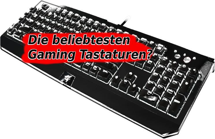Die beliebtesten Gaming Tastaturen