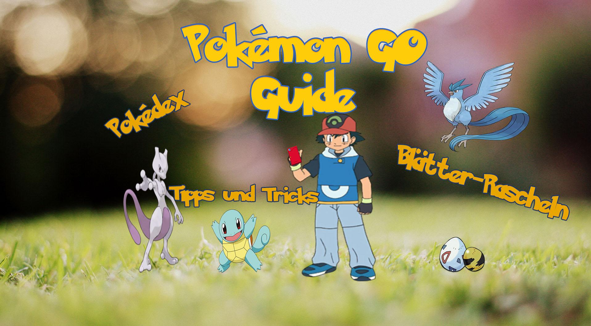 Pokémon GO Anleitung: Tipps und Tricks für Trainer und Anfänger