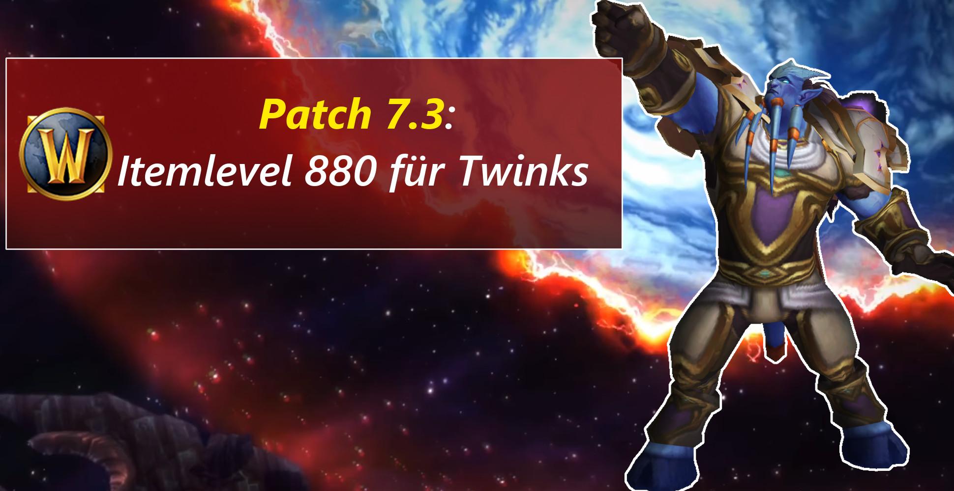 WoW: Twinks ausstatten leicht gemacht – Patch 7.3