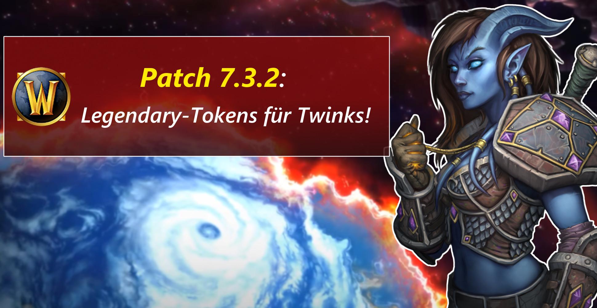 WoW: Patch 7.3.2 bringt Legendary-Tokens für Twinks