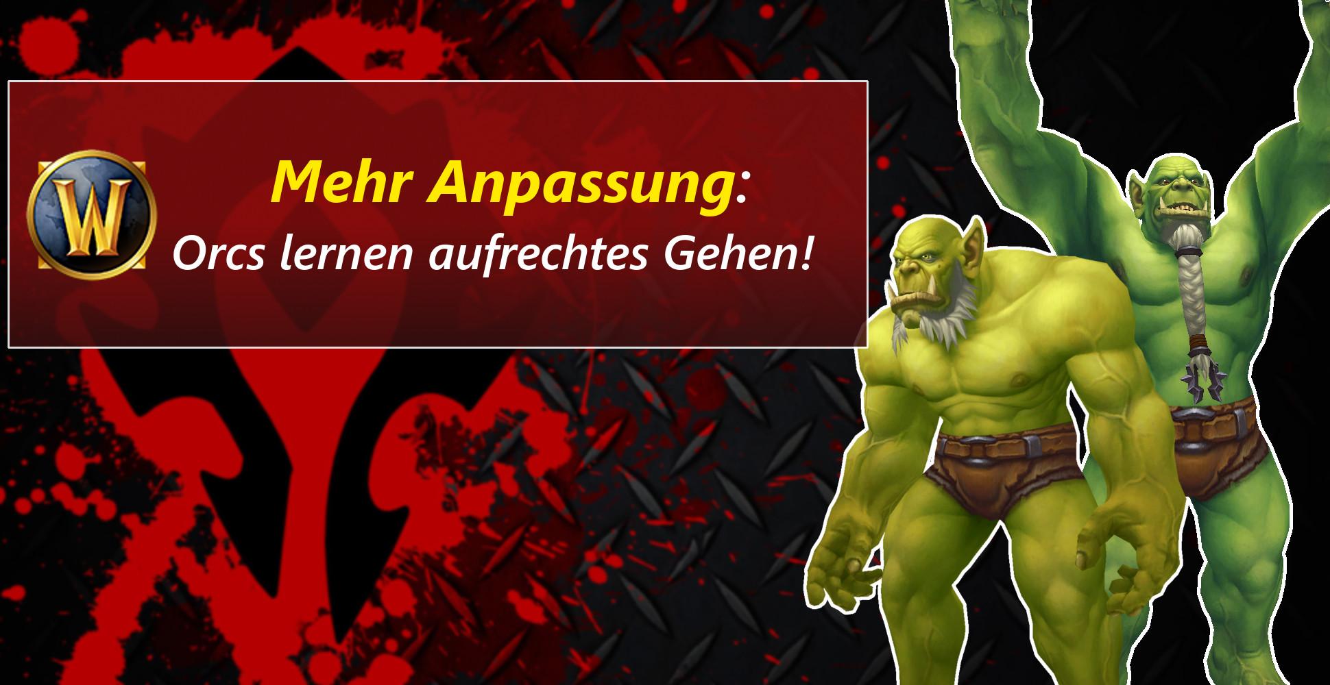 WoW: Orcs lernen aufrechtes Laufen – neue Charakter-Anpassungen!