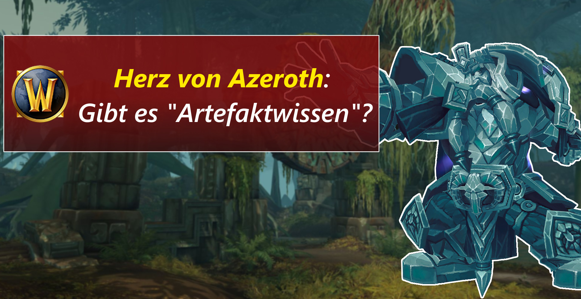 """WoW: Gibt es """"Artefaktwissen"""" beim Herz von Azeroth? So soll's ablaufen!"""