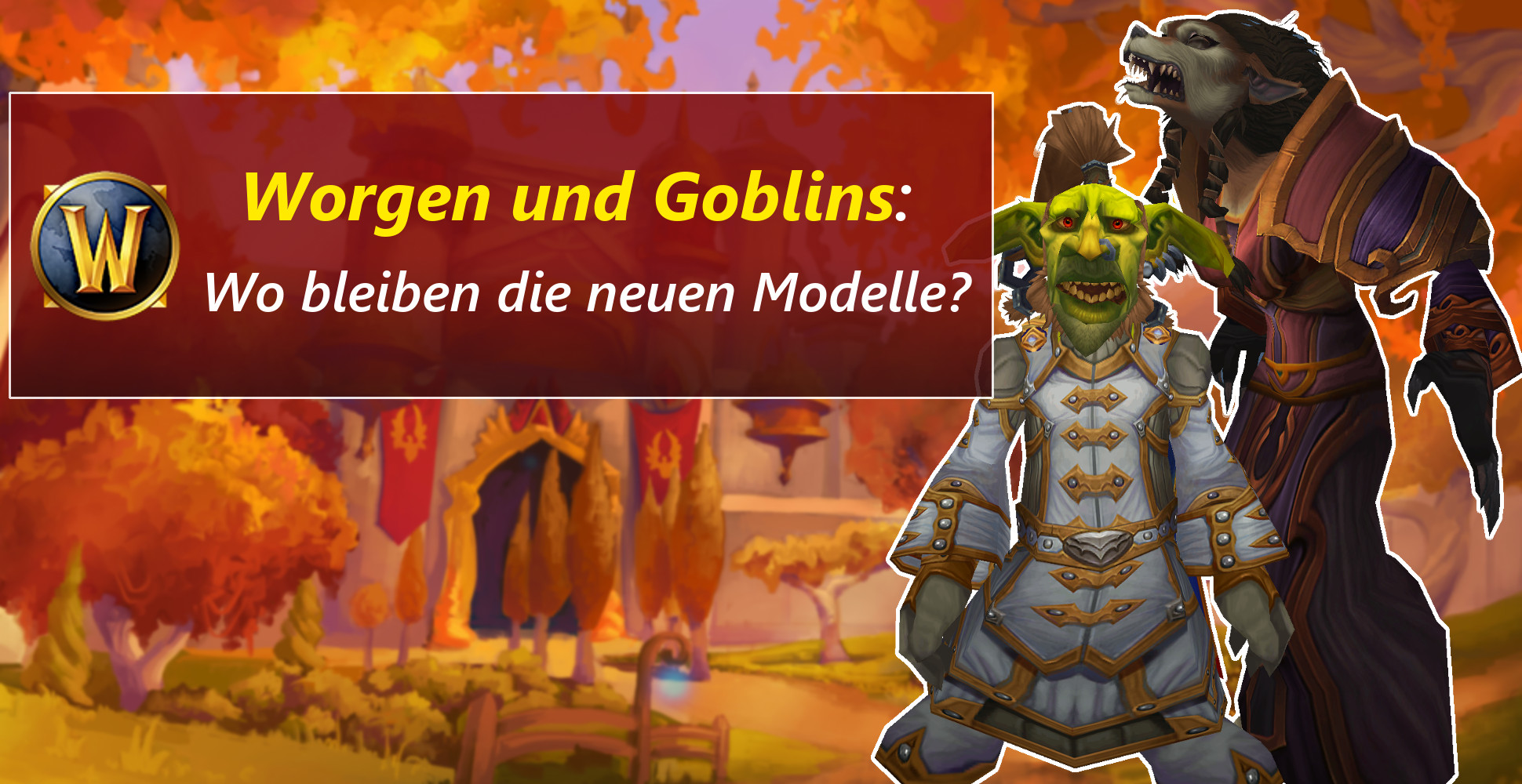 Neue Modelle für Worgen und Goblins mit WoW: Battle for Azeroth?
