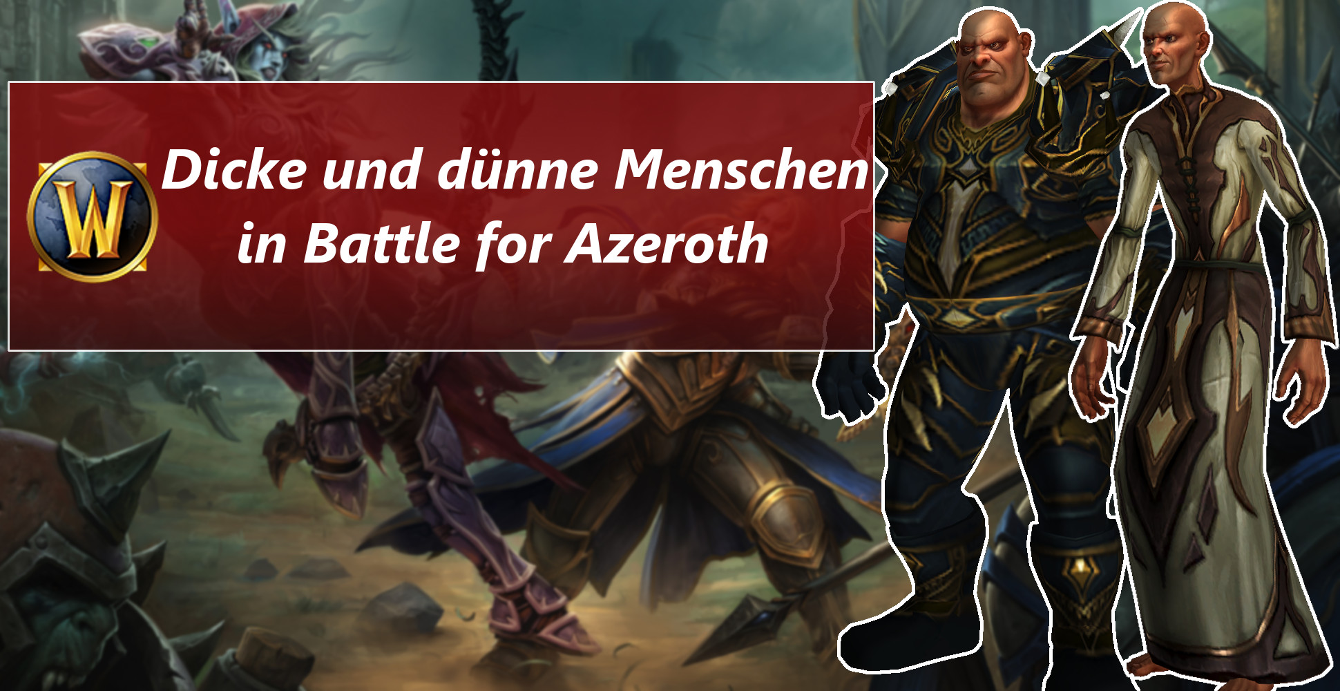 In WoW: Battle for Azeroth gibt es dünne und dicke Menschen!