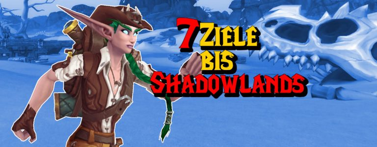 WoW 7 Ziele bis Shadowlands 1140x445 titel