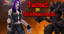WoW: Twinks in Shadowlands – Wie gut kann man Charaktere nachziehen?