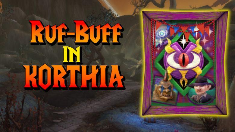 Denkt an den mächtigen Ruf-Buff in WoW, wenn ihr nach Korthia geht